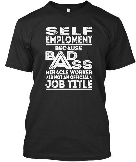 Self Emploment Because Badss Miracle Wor Black T-Shirt Front