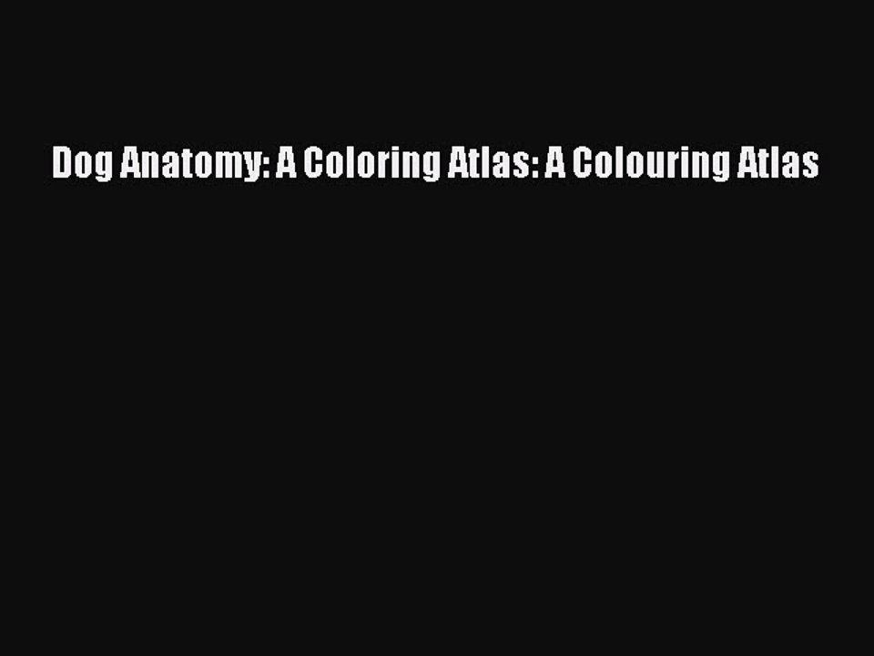 Dog Anatomy: A Coloring Atlas: A Colouring Atlas [Download] Online ...