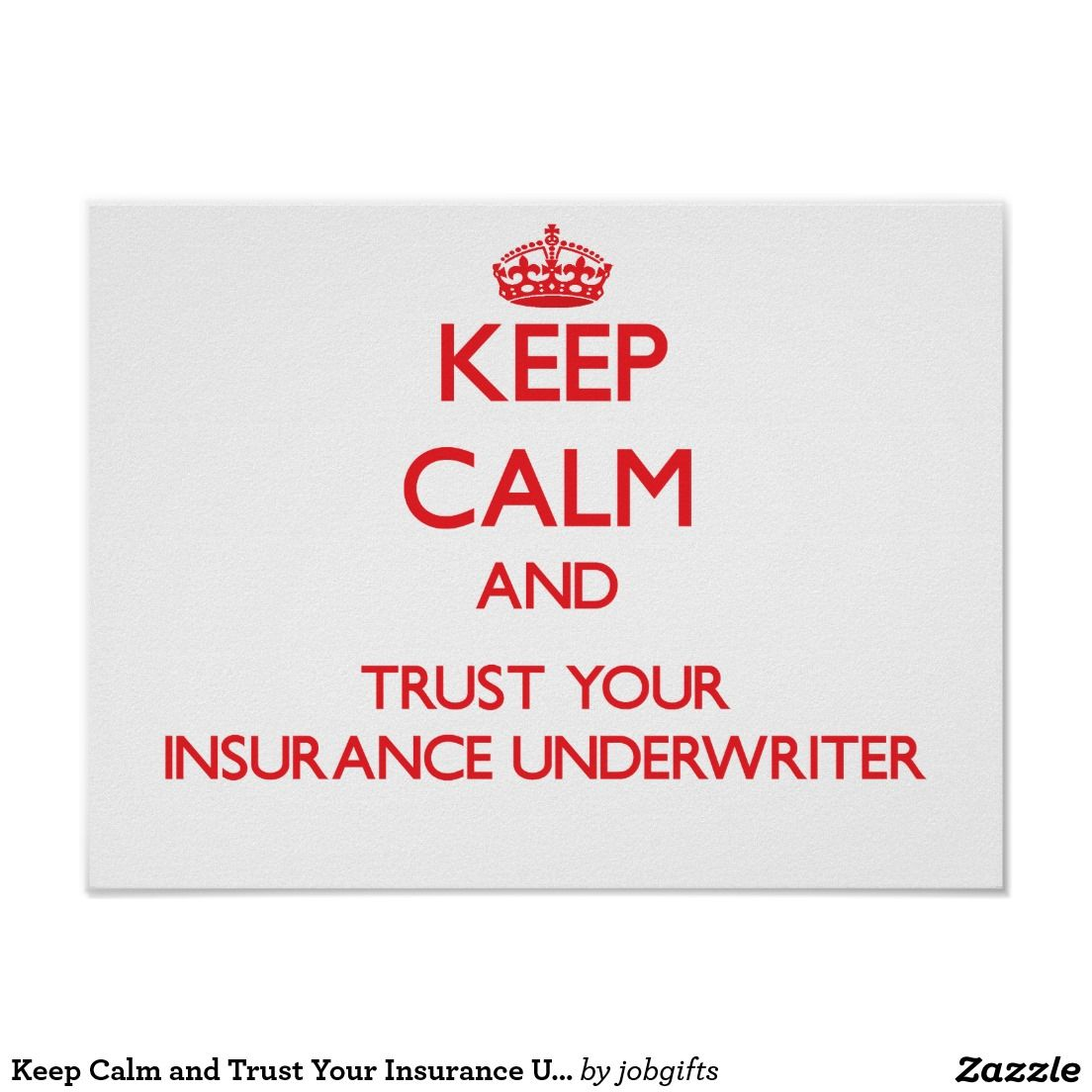 Keep Calm And Trust Your Insurance Underwriter Poster Zazzle Com
