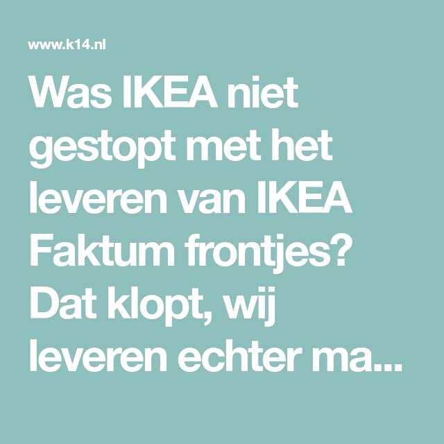 Was Ikea Niet Gestopt Met Het Leveren Van Ikea Faktum Frontjes Dat Klopt Wij Leveren Echter Maatwerk Frontjes Voor Oude Ikea Faktum Ikea Keukens Keuken Nieuw