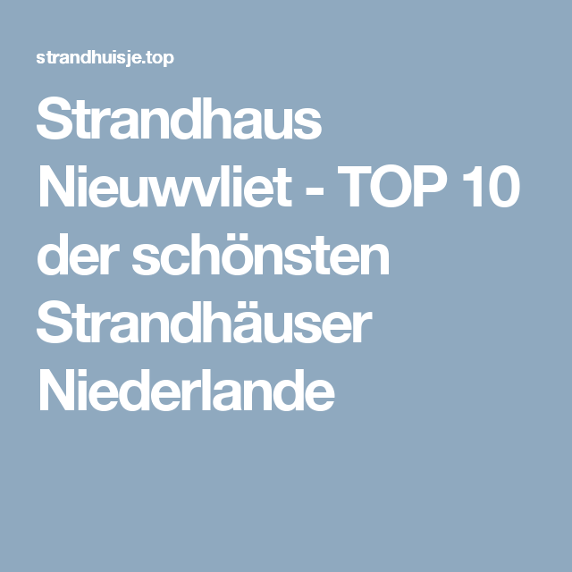 Strandhaus Nieuwvliet Top 10 Der Schonsten Strandhauser Niederlande Strandhaus Niederlande Schone Strandhauser Strandhauser