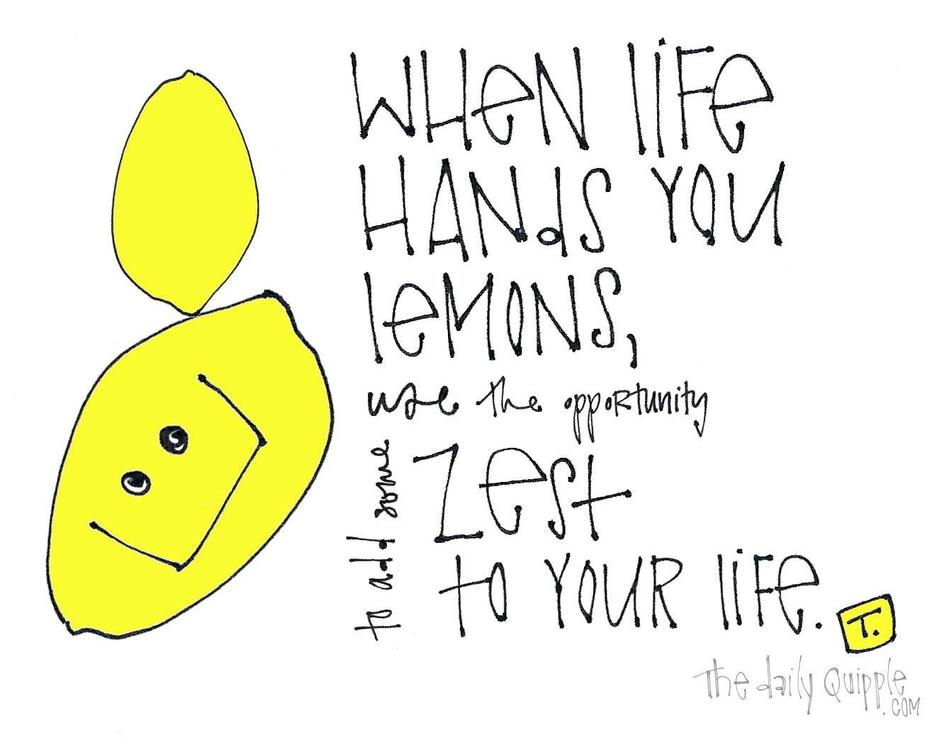 When Life Hands You Lemons Use The Opportunity To Add More Zest To Your Life Inspirational Words Classic Quotes Lemon Quotes