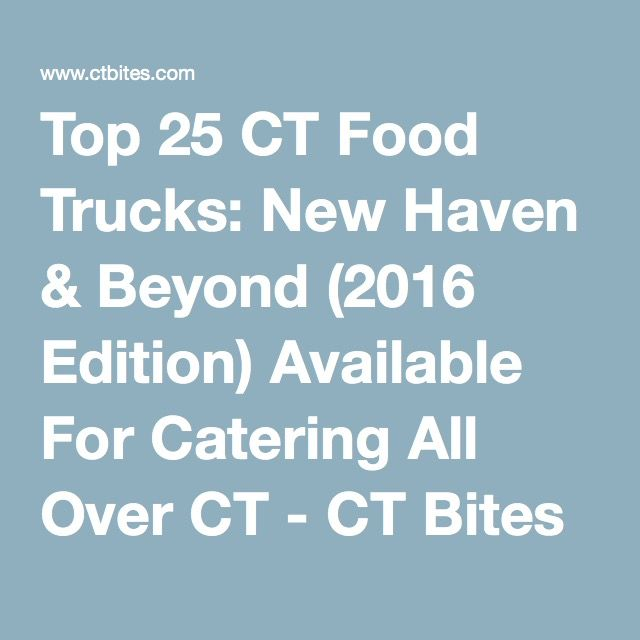 Top 25 CT Food Trucks: New Haven & Beyond (2016 Edition) Available For Catering All OverCT - CT Bites - Restaurants, Recipes, Food, Fairfield County, CT