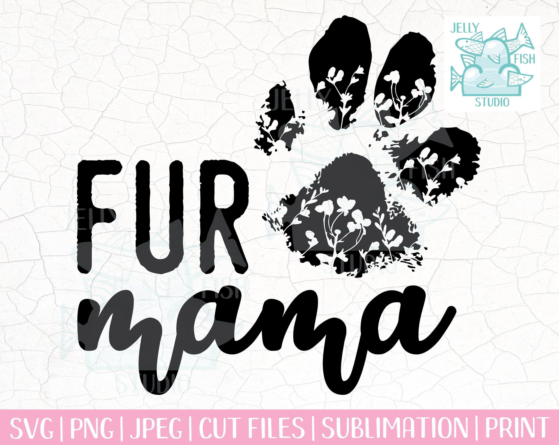 Fur Mama Svg Dog Mom Svg Cat Mom Svg Dog Mama Svg Paw Etsy In 2020 Cat Mom Dog Mom Dog Mama