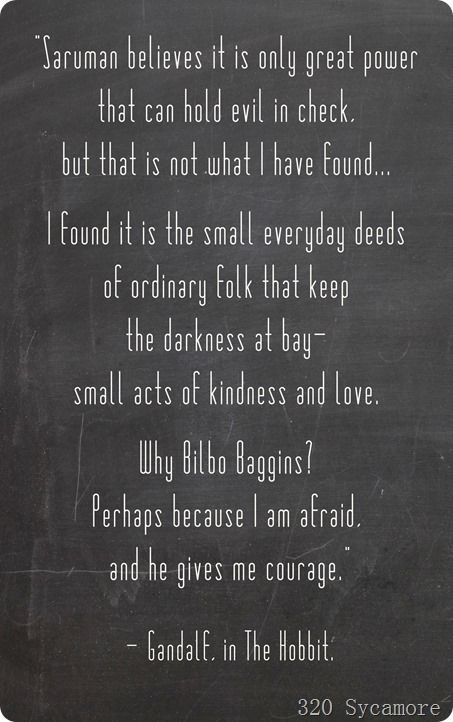 Nice It Is The Small Everyday Deeds Of Ordinary Folk That Keep The Darkness At  Bay   Small Acts Of Kindness And Love. ~ Gandalf, The Hobbit: An Unexpected  ...