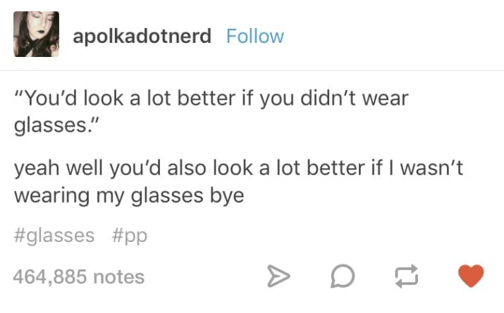 23 Hilarious Tumblr Posts For Anyone Who Wears Glasses Alcohol Quotes Funny Funny Insults And Comebacks Funny Comebacks