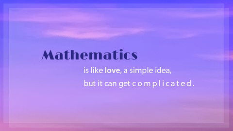 Inspirational Quote- Mathematics is like love, a simple idea, but it can get complicated.