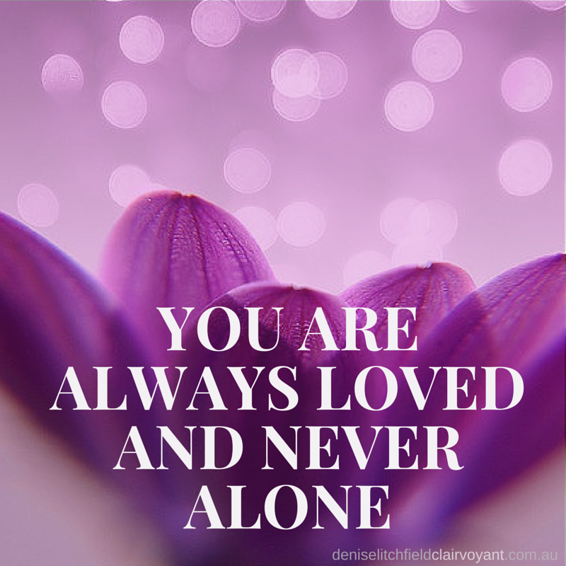 You are never alone and always loved. Your spirit guides are ...