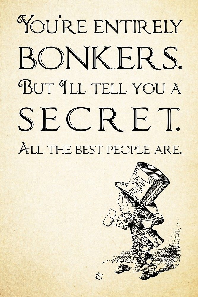 Alice In Wonderland Quote You Re Entirely Bonkers Mad