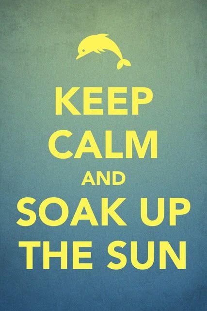 Keep Calm And Soak Up The Sun. #keepcalm Original Source Unknown.