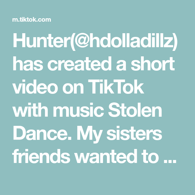 Hunter Hdolladillz Has Created A Short Video On Tiktok With Music Stolen Dance My Sisters Friends Wanted To Make A T Shy Kids Whats On My Iphone Greenscreen