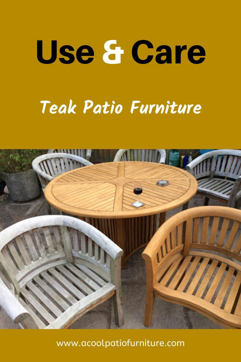 Teak Patio Furniture Use And Care Teak Wood Grows In Severe Climatic Conditions In In 2020 Teak Patio Furniture Backyard Patio Furniture Diy Patio Furniture