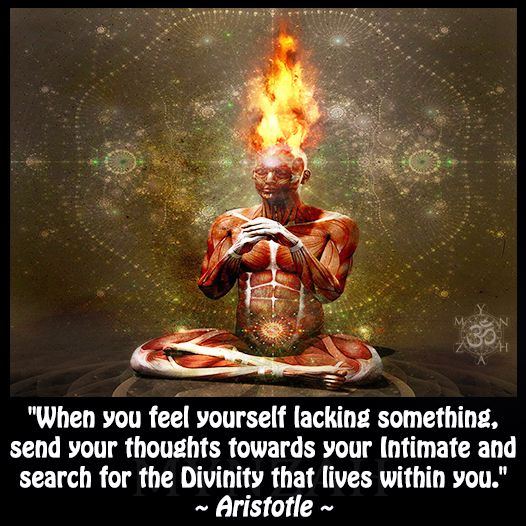 """When you feel yourself lacking something, send your thoughts towards your Intimate and search for the Divinity that lives within you."" ~ Aristotle"