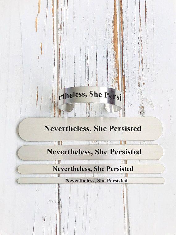 Nevertheless She Persisted Bracelet Engraved On Aluminum Or