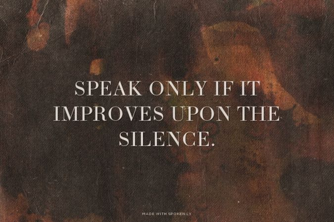Speak Only If It Improves Upon The Silence Emily Made This With