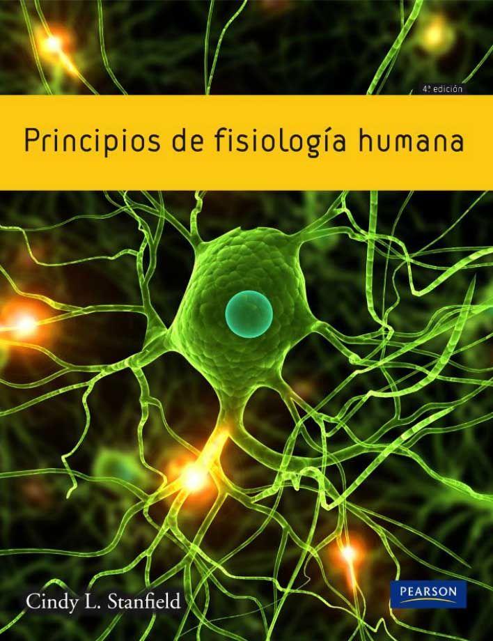 PRINCIPIOS DE FISIOLOGÍA HUMANA 4ED Autor: Cindy L. Stanfield ...