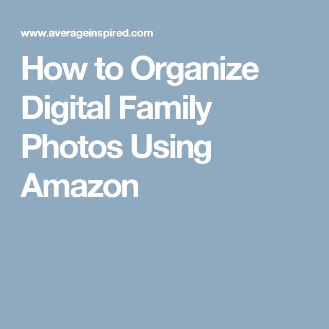 How to Organize Digital Family Photos Using Amazon