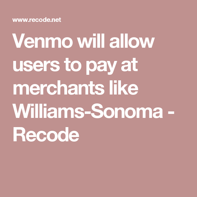 Venmo will allow users to pay at merchants like Williams