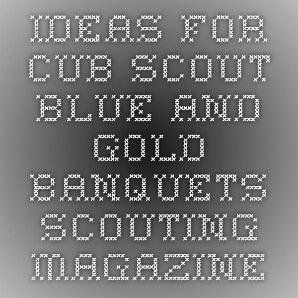 Ideas for Cub Scout blue and gold banquets - Scouting magazine