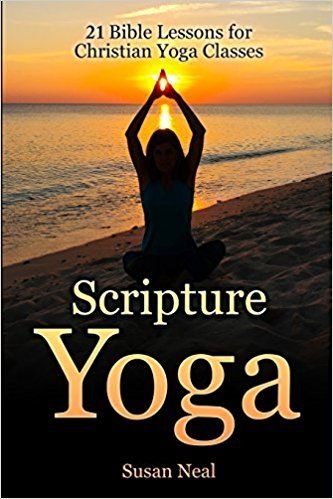 scripture yoga 21 bible lessons for christian yoga
