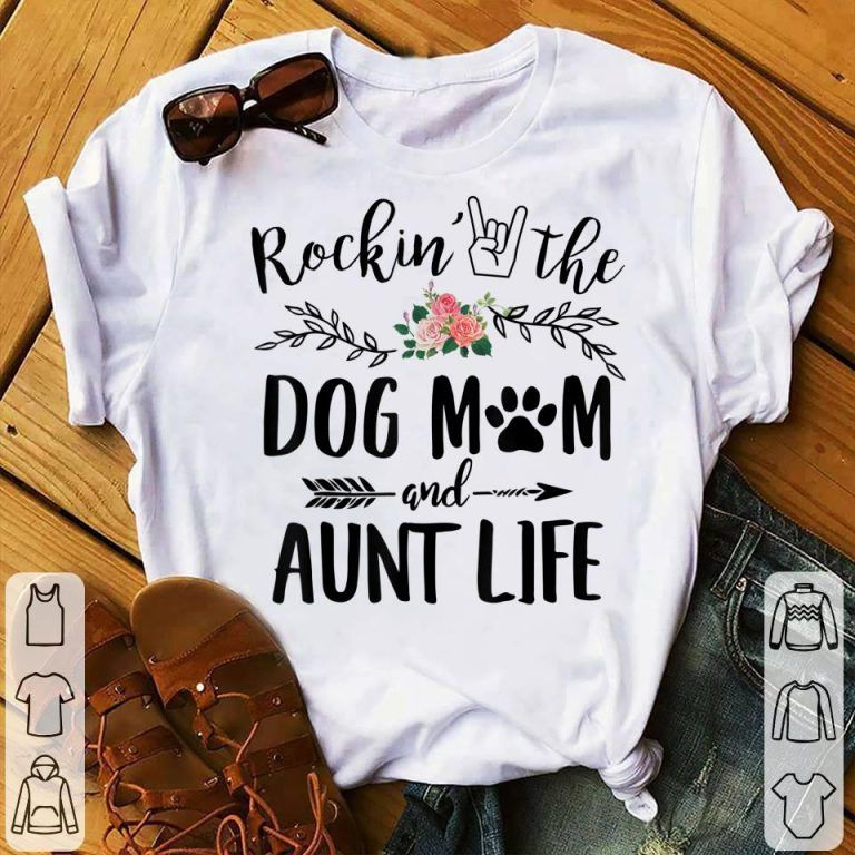 Rockin' The Dog Mom and Aunt Life Mother's Day shirt, hoodie, sweater, longsleeve t-shirt