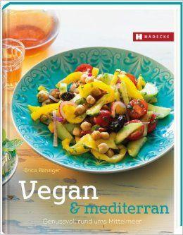 Vegan & mediterran: Genussvolle Mittelmeerküche von Erica Bänziger, Hädecke Verlag, ISBN-13: 978-3775006682