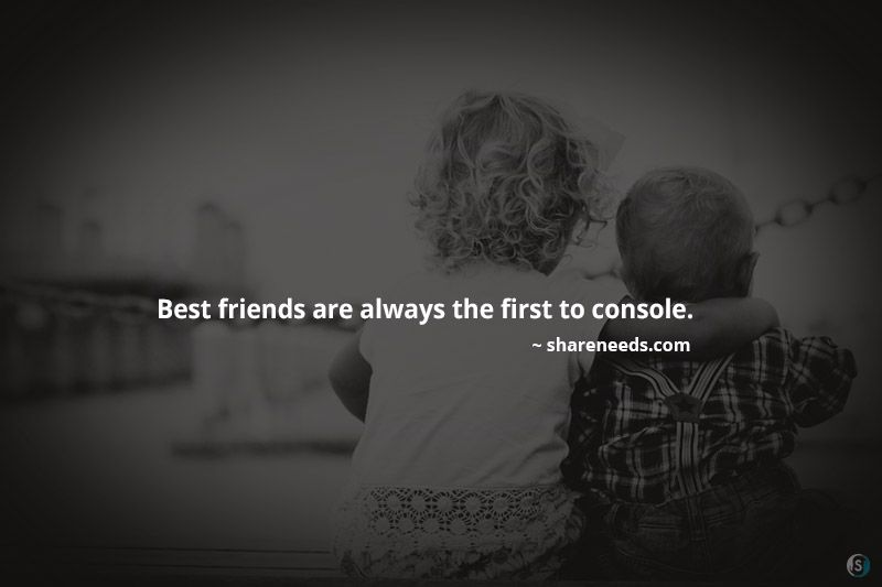 best friends are always the first to console best friend quotes