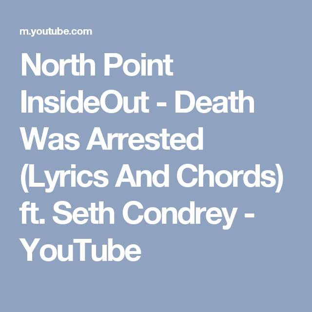 North Point InsideOut - Death Was Arrested (Lyrics And Chords) ft ...