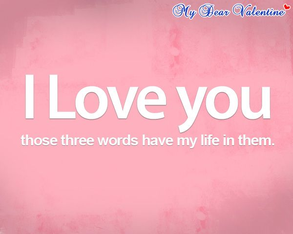 I Love You Those Three Words Have My Life In Them Positive LifeQuotes