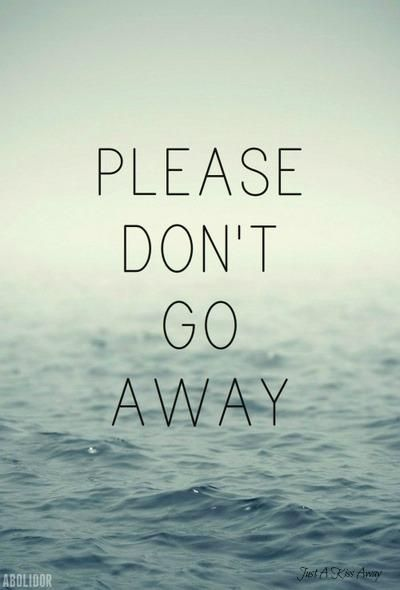 Please Dont Go Away Quotes Quotes Me Quotes Dont Leave Me