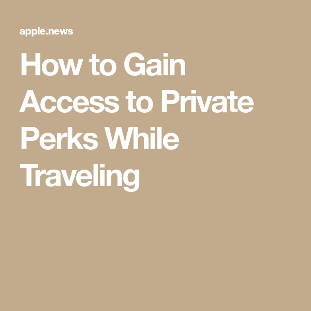 How To Gain Access To Private Perks While Traveling