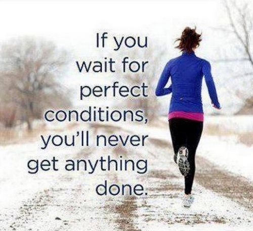 If you wait for perfect conditions, you'll never get anything done #quote @taliamana