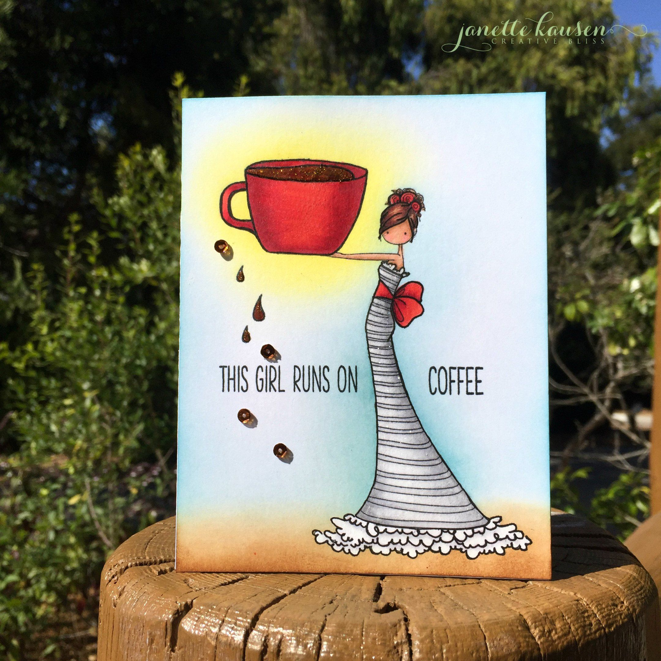 This girl runs on coffee janette kausen cards i adore java
