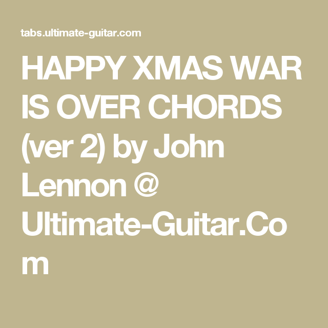 Happy Xmas War Is Over Chords Ver 2 By John Lennon Ultimate Guitar Com Ukulele Linda Ronstadt Heres My Heart Lord