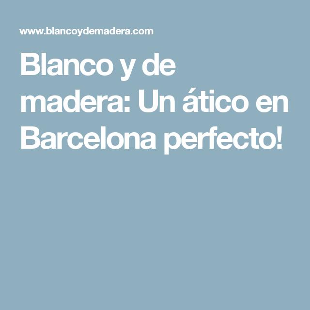 Blanco y de madera: Un ático en Barcelona perfecto!