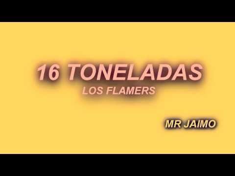 los flamers 16 toneladas