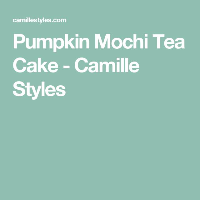 Pumpkin Mochi Tea Cake - Camille Styles