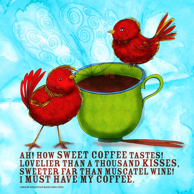 Love birds, love coffee, love ! Coffee is bliss any day of the week, however, on a Friday, it provides a thousand caffeinated kisses you need to make it through your day. What my says to me November 30th, is inspired by a fabulous quote from Johann Sebastian Bach. Cheers and Happy Friday!