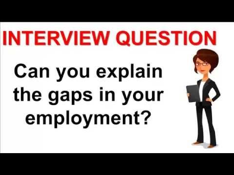 Can You Explain The Gaps In Your Employment Interview Question - gaps in employment