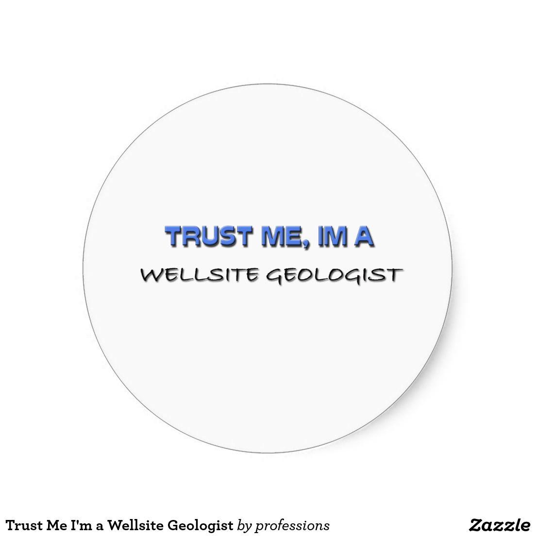 Trust Me I'm a Wellsite Geologist Classic Round Sticker