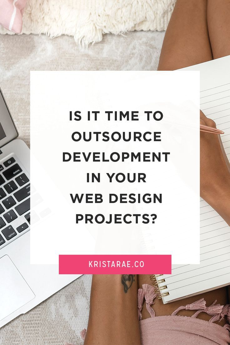 Is It Time To Outsource Development In Your Web Design Projects Krista Rae In 2020 Web Design Projects Web Design Web Design Tips