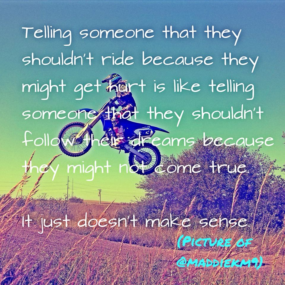 If Someone Has A Dream And They Are Determined And Have Put Their Heart Into It Do Not Discourage Them Do Not Dirt Bike Quotes Motocross Quotes Bike Quotes