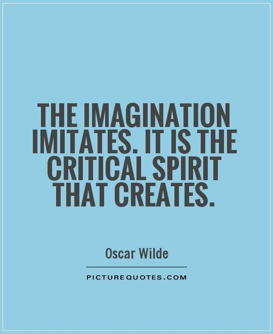 Create A Quote New Theimaginationimitatesitisthecriticalspiritthatcreates