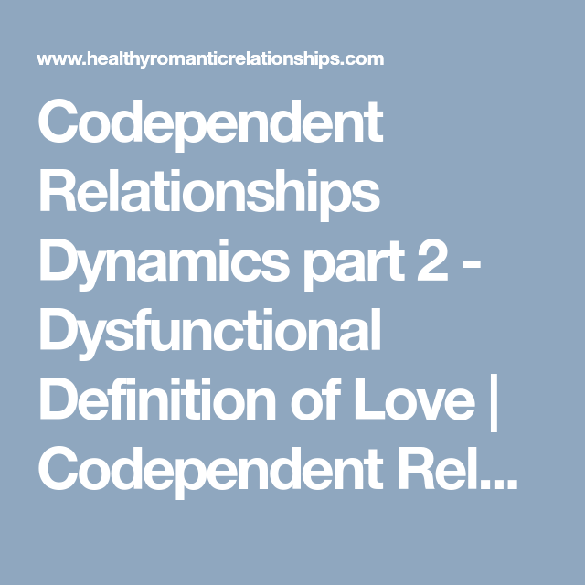 Codependent Relationships Dynamics part 2 - Dysfunctional Definition of  Love | Codependent Relationships