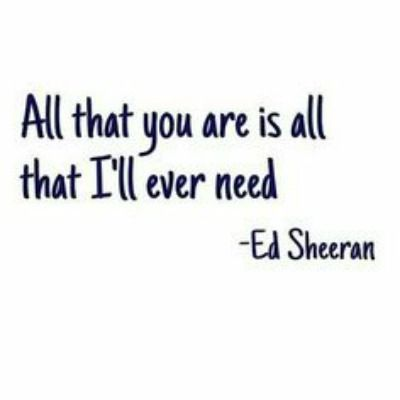 Ed Sheeran Love Quotes That Prove Hes A Perfect Boyfriend Yourtango