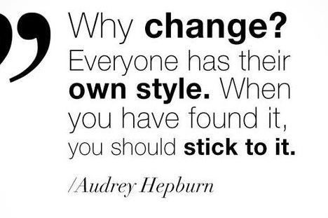 Why Change Everyone Has Their Own Style When You Found It You