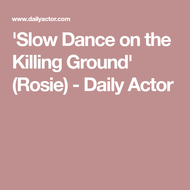 Slow Dance On The Killing Ground Rosie