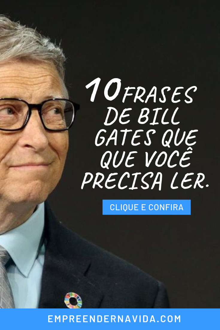 10 Frases De Bill Gates Que Você Precisa Ler Clique E