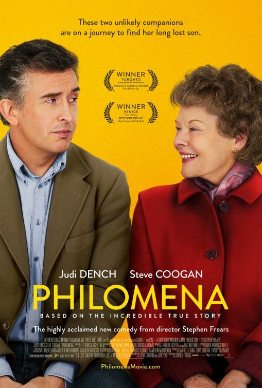 """Philomena"" (2013) A woman searches for her adult son, who taken away from her decades ago when she was forced to live in a convent. Directed by Stephen Frears. Starring Judi Dench, Steve Coogan, Sean Mahon"