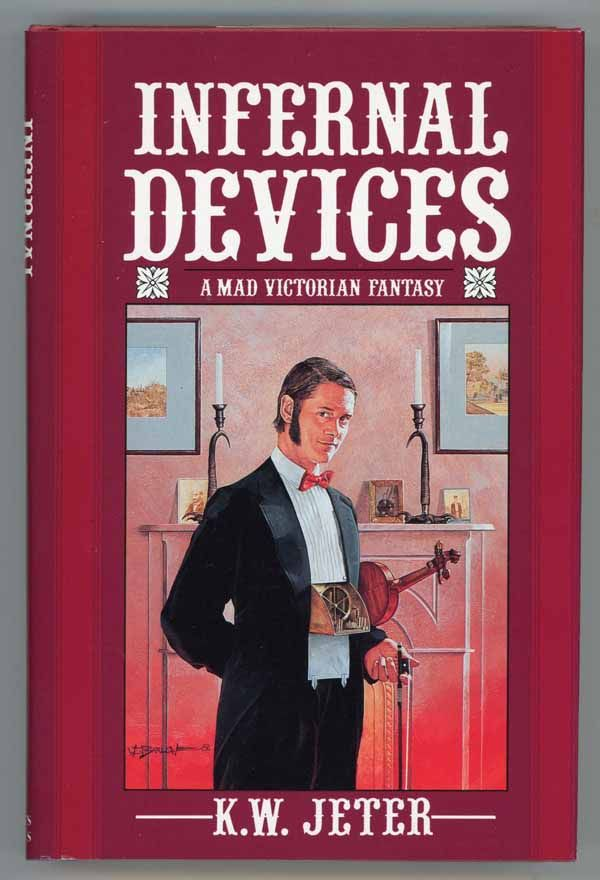 Jeter, K.W. Infernal Devices: A Mad Victorian Fantasy. New York: St. Martin's Press, 1987. Shields Library PS3560 E85 I5 1987